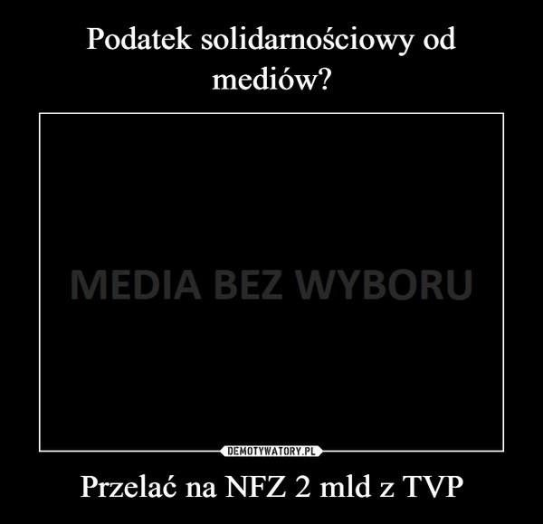 Przelać na NFZ 2 mld z TVP –