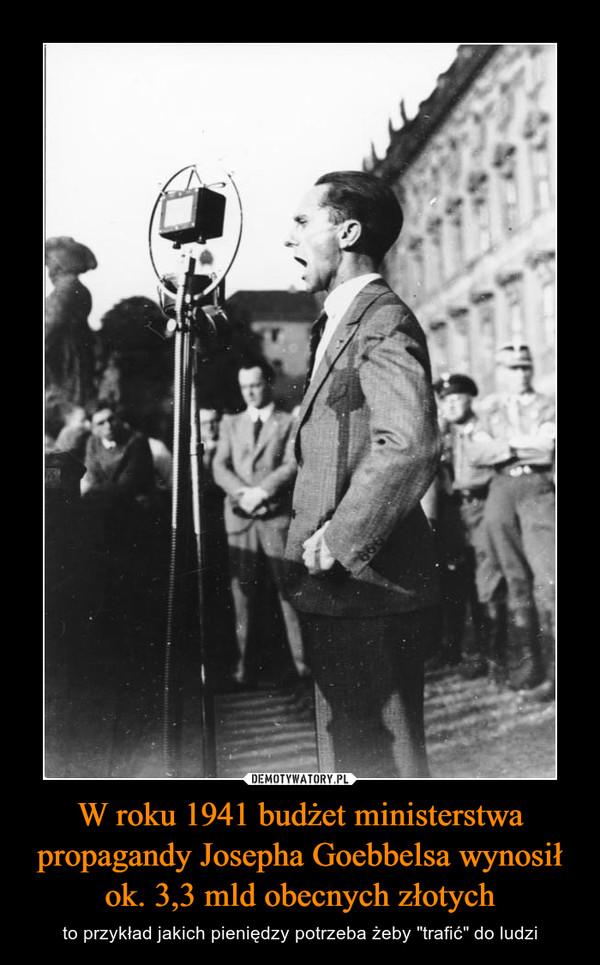"""W roku 1941 budżet ministerstwa propagandy Josepha Goebbelsa wynosił ok. 3,3 mld obecnych złotych – to przykład jakich pieniędzy potrzeba żeby """"trafić"""" do ludzi"""