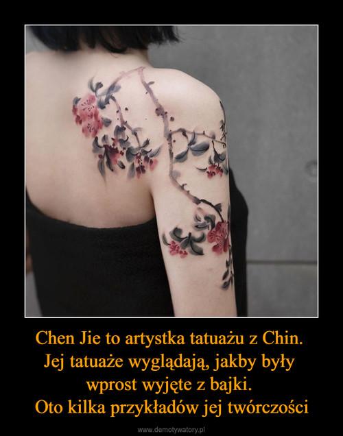 Chen Jie to artystka tatuażu z Chin.  Jej tatuaże wyglądają, jakby były  wprost wyjęte z bajki.  Oto kilka przykładów jej twórczości
