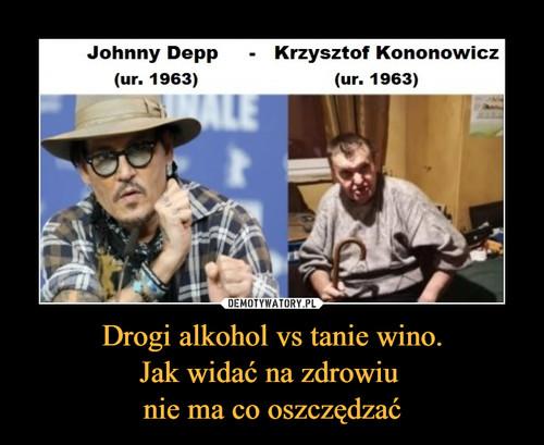 Drogi alkohol vs tanie wino. Jak widać na zdrowiu  nie ma co oszczędzać