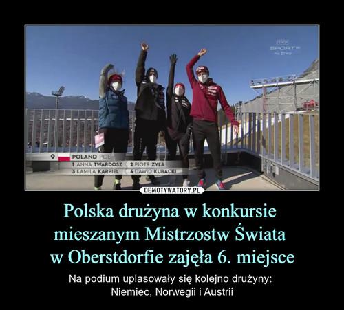 Polska drużyna w konkursie  mieszanym Mistrzostw Świata  w Oberstdorfie zajęła 6. miejsce