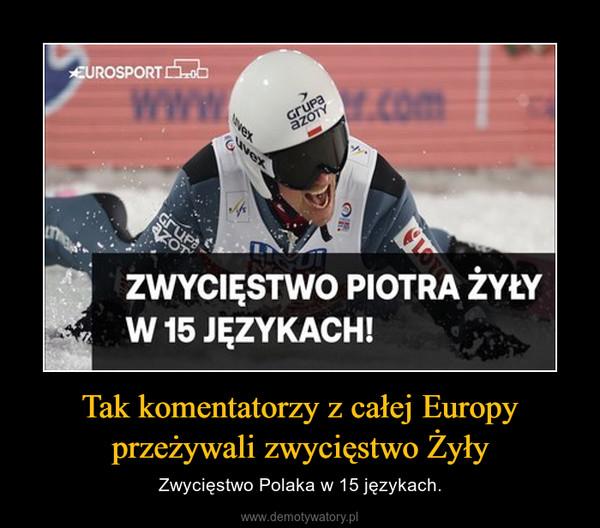 Tak komentatorzy z całej Europy przeżywali zwycięstwo Żyły – Zwycięstwo Polaka w 15 językach.