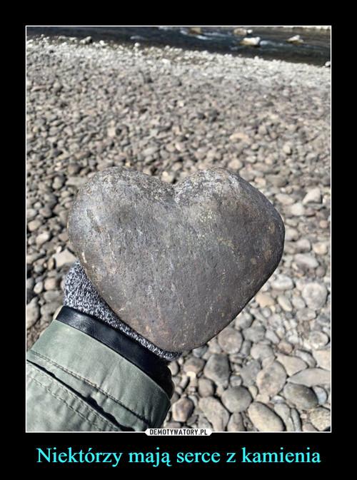 Niektórzy mają serce z kamienia