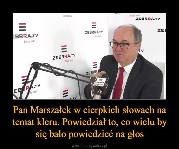 Pan Marszałek w cierpkich słowach na temat kleru. Powiedział to, co wielu by się bało powiedzieć na głos –