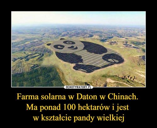 Farma solarna w Daton w Chinach.  Ma ponad 100 hektarów i jest  w kształcie pandy wielkiej