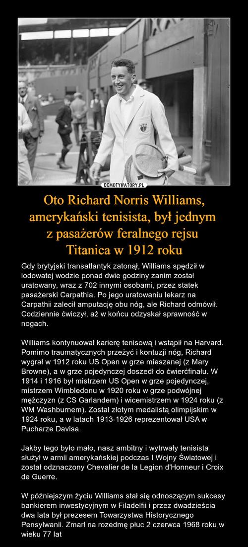 Oto Richard Norris Williams, amerykański tenisista, był jednym  z pasażerów feralnego rejsu  Titanica w 1912 roku