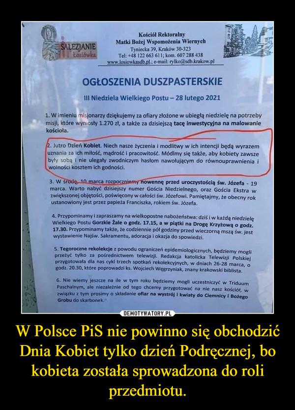 W Polsce PiS nie powinno się obchodzić Dnia Kobiet tylko dzień Podręcznej, bo kobieta została sprowadzona do roli przedmiotu. –