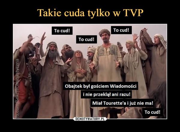–  To cud!To cud!To cud!Obajtek był gościem Wiadomościi nie przeklął ani razu!Miał Tourette'a i już nie ma!To cud!