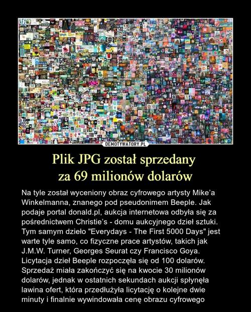 Plik JPG został sprzedany  za 69 milionów dolarów