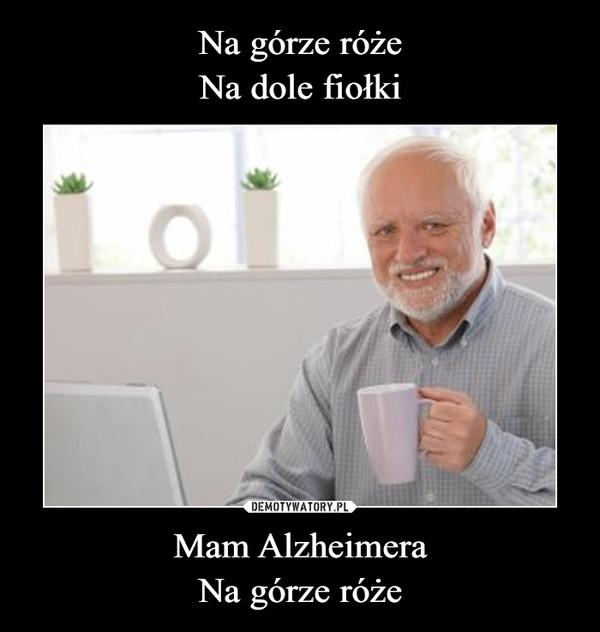 Mam AlzheimeraNa górze róże –