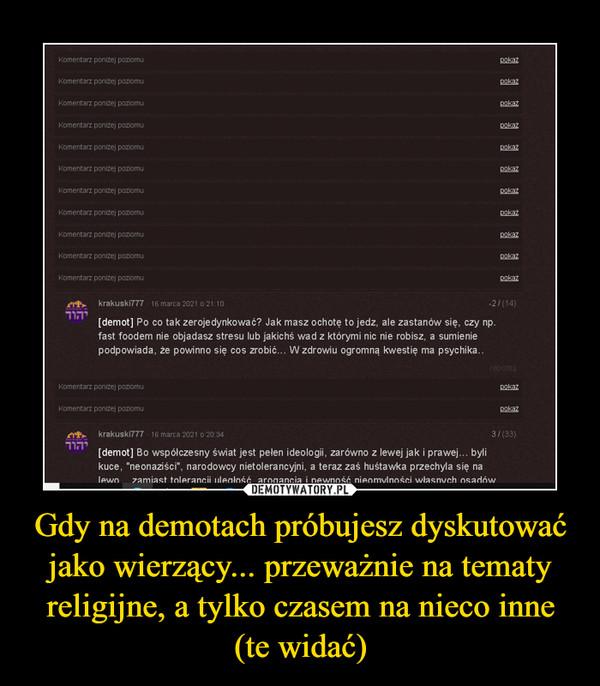 Gdy na demotach próbujesz dyskutować jako wierzący... przeważnie na tematy religijne, a tylko czasem na nieco inne (te widać) –