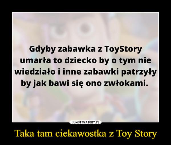 Taka tam ciekawostka z Toy Story –