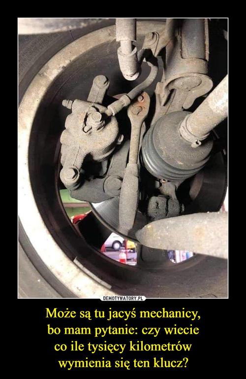 Może są tu jacyś mechanicy, bo mam pytanie: czy wiecie co ile tysięcy kilometrów wymienia się ten klucz?