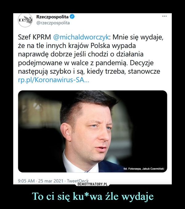 To ci się ku*wa źle wydaje –  Szef KPRM @ micha Id worczyk: Mnie się wydaje,że na tle innych krajów Polska wypadanaprawdę dobrze jeśli chodzi o działaniapodejmowane w walce z pandemią. Decyzjenastępują szybko i są, kiedy trzeba, stanowczerp.pl/Koronawi rus-SA...