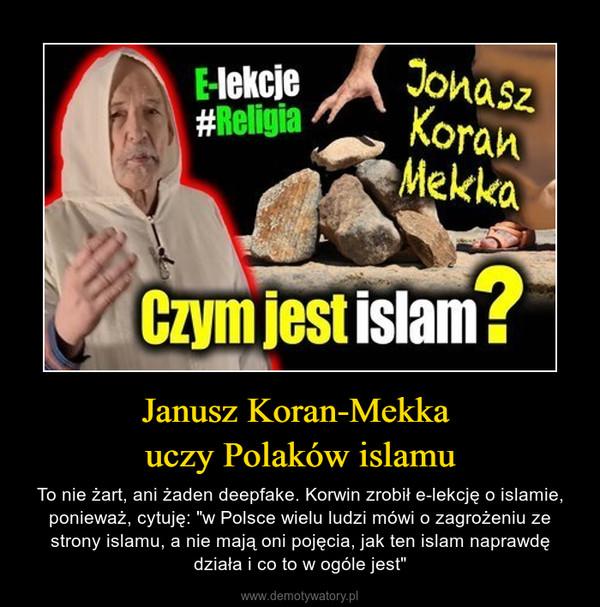 """Janusz Koran-Mekka uczy Polaków islamu – To nie żart, ani żaden deepfake. Korwin zrobił e-lekcję o islamie, ponieważ, cytuję: """"w Polsce wielu ludzi mówi o zagrożeniu ze strony islamu, a nie mają oni pojęcia, jak ten islam naprawdę działa i co to w ogóle jest"""""""