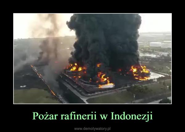 Pożar rafinerii w Indonezji –