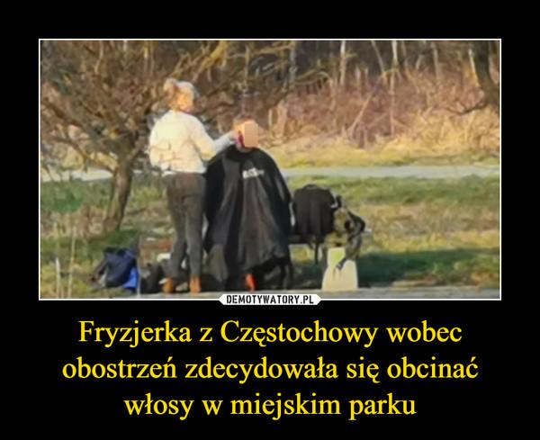 Fryzjerka z Częstochowy wobec obostrzeń zdecydowała się obcinać włosy w miejskim parku –