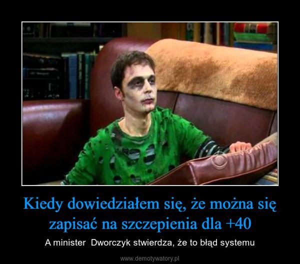 Kiedy dowiedziałem się, że można się zapisać na szczepienia dla +40 – A minister  Dworczyk stwierdza, że to błąd systemu