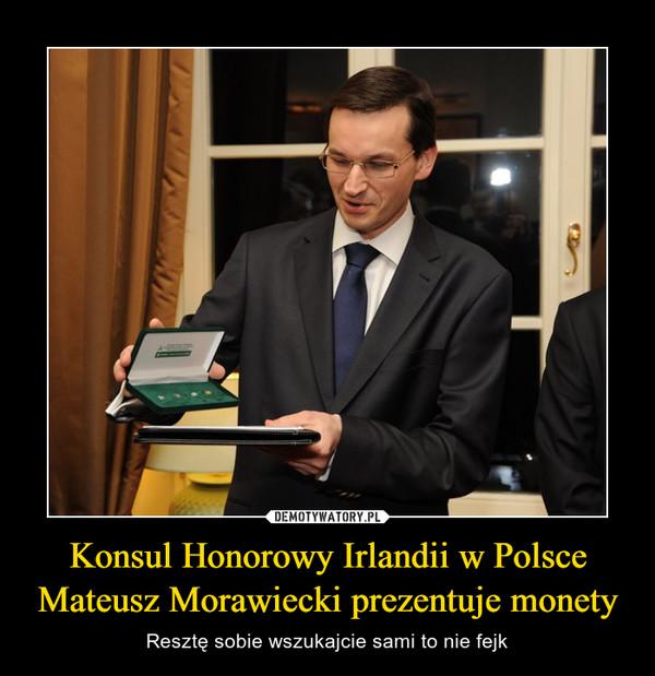 Konsul Honorowy Irlandii w Polsce Mateusz Morawiecki prezentuje monety – Resztę sobie wszukajcie sami to nie fejk