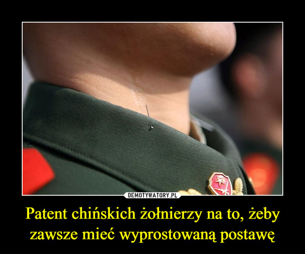 Patent chińskich żołnierzy na to, żeby zawsze mieć wyprostowaną postawę –