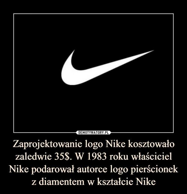 Zaprojektowanie logo Nike kosztowało zaledwie 35$. W 1983 roku właściciel Nike podarował autorce logo pierścionek z diamentem w kształcie Nike –