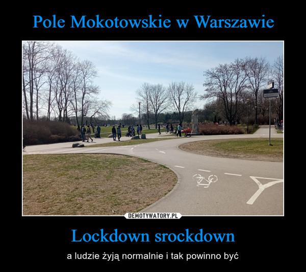 Lockdown srockdown – a ludzie żyją normalnie i tak powinno być