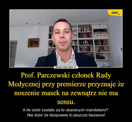 Prof. Parczewski członek Rady Medycznej przy premierze przyznaje że noszenie masek na zewnątrz nie ma sensu.