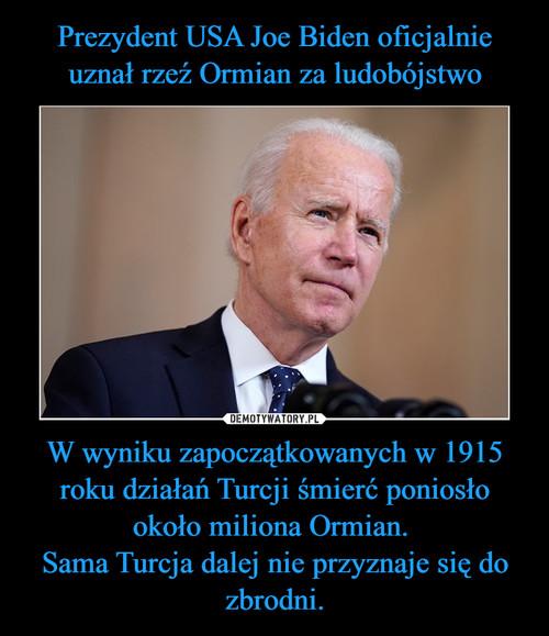 Prezydent USA Joe Biden oficjalnie uznał rzeź Ormian za ludobójstwo W wyniku zapoczątkowanych w 1915 roku działań Turcji śmierć poniosło około miliona Ormian.  Sama Turcja dalej nie przyznaje się do zbrodni.
