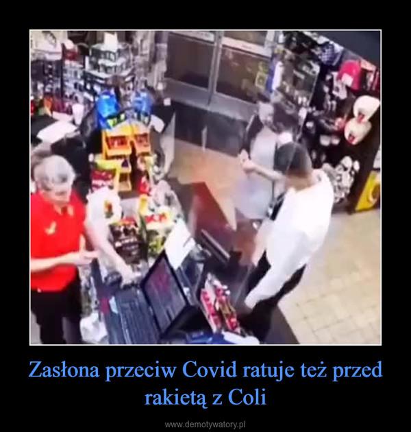 Zasłona przeciw Covid ratuje też przed rakietą z Coli –