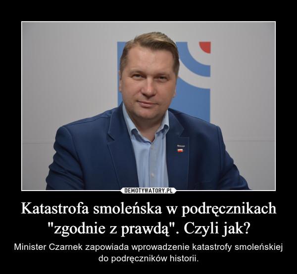 """Katastrofa smoleńska w podręcznikach """"zgodnie z prawdą"""". Czyli jak? – Minister Czarnek zapowiada wprowadzenie katastrofy smoleńskiej do podręczników historii."""