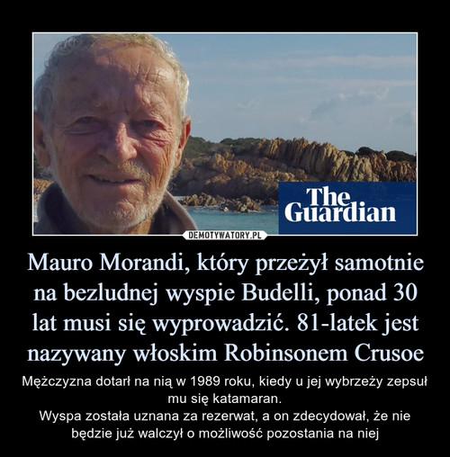 Mauro Morandi, który przeżył samotnie na bezludnej wyspie Budelli, ponad 30 lat musi się wyprowadzić. 81-latek jest nazywany włoskim Robinsonem Crusoe