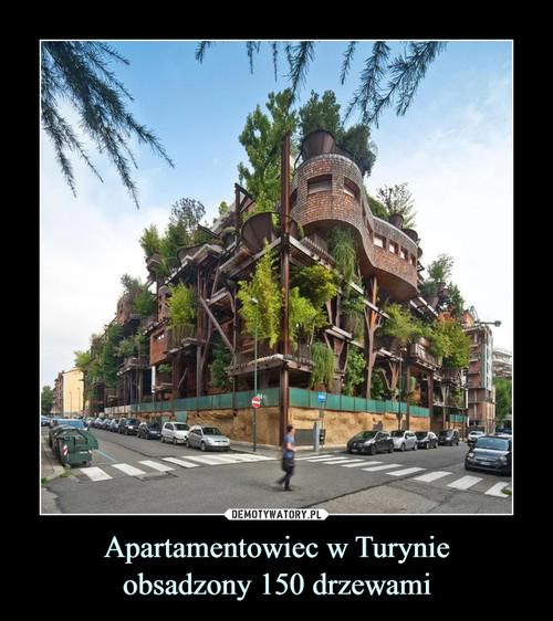 Apartamentowiec w Turynie obsadzony 150 drzewami