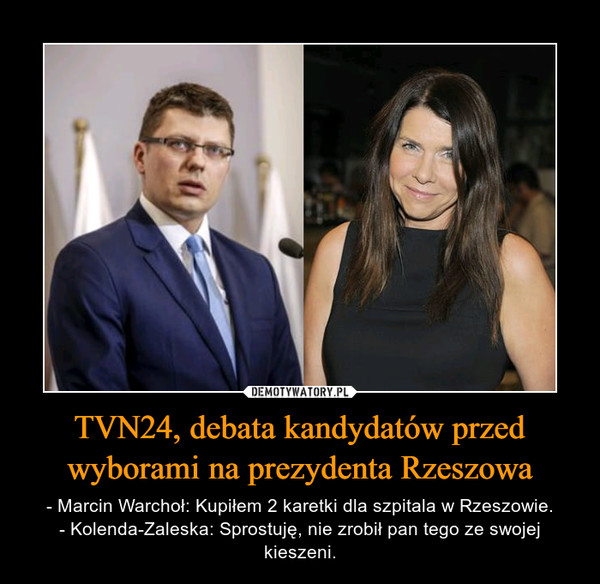 TVN24, debata kandydatów przed wyborami na prezydenta Rzeszowa – - Marcin Warchoł: Kupiłem 2 karetki dla szpitala w Rzeszowie.- Kolenda-Zaleska: Sprostuję, nie zrobił pan tego ze swojej kieszeni.