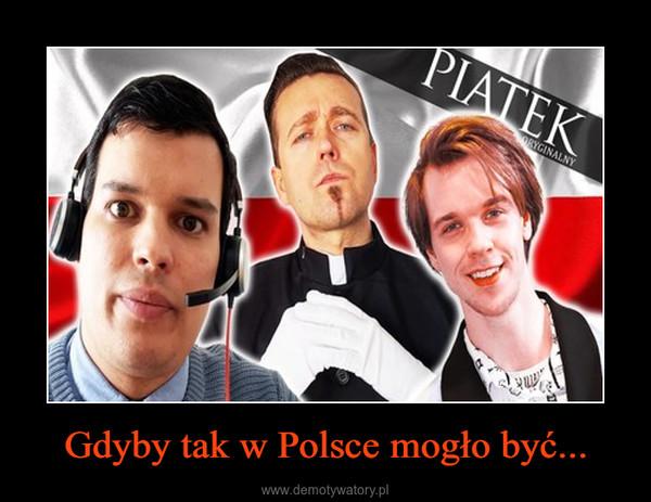 Gdyby tak w Polsce mogło być... –