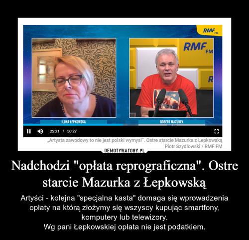 """Nadchodzi """"opłata reprograficzna"""". Ostre starcie Mazurka z Łepkowską"""