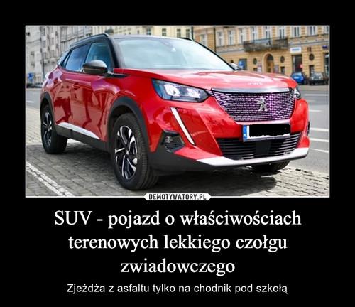 SUV - pojazd o właściwościach terenowych lekkiego czołgu zwiadowczego