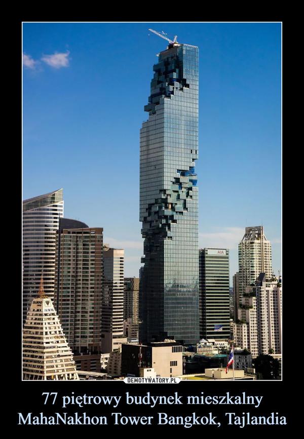 77 piętrowy budynek mieszkalny MahaNakhon Tower Bangkok, Tajlandia –