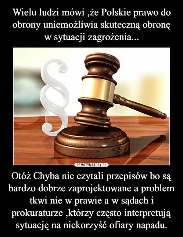 Otóż Chyba nie czytali przepisów bo są bardzo dobrze zaprojektowane a problem tkwi nie w prawie a w sądach i prokuraturze ,którzy często interpretują sytuację na niekorzyść ofiary napadu. –