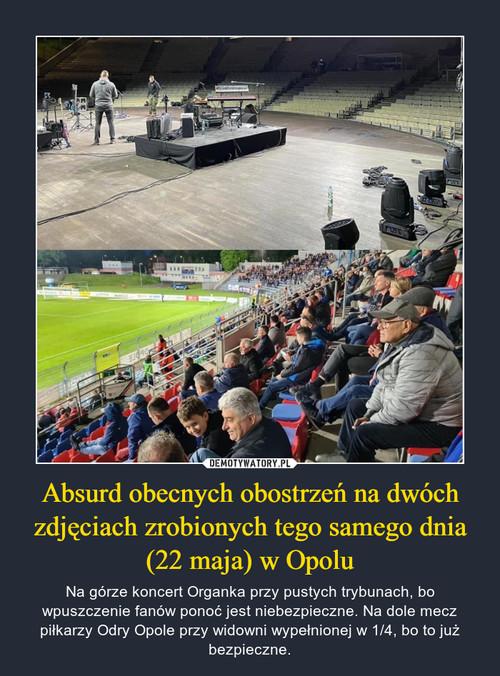Absurd obecnych obostrzeń na dwóch zdjęciach zrobionych tego samego dnia (22 maja) w Opolu