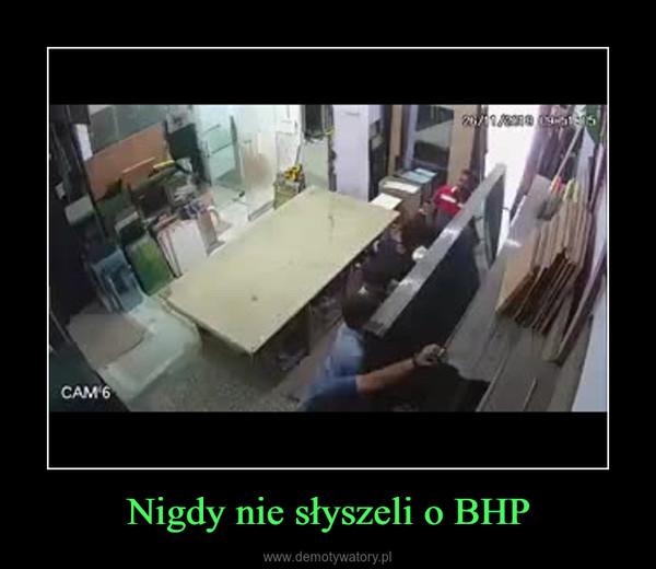 Nigdy nie słyszeli o BHP –