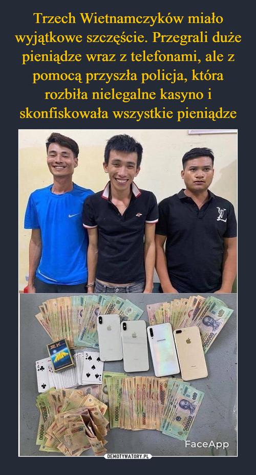 Trzech Wietnamczyków miało wyjątkowe szczęście. Przegrali duże pieniądze wraz z telefonami, ale z pomocą przyszła policja, która rozbiła nielegalne kasyno i skonfiskowała wszystkie pieniądze