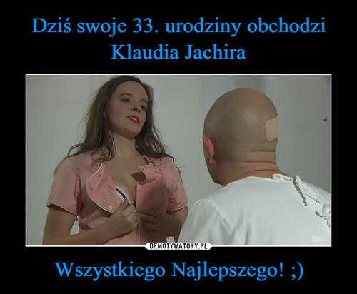 Dziś swoje 33. urodziny obchodzi Klaudia Jachira Wszystkiego Najlepszego! ;)