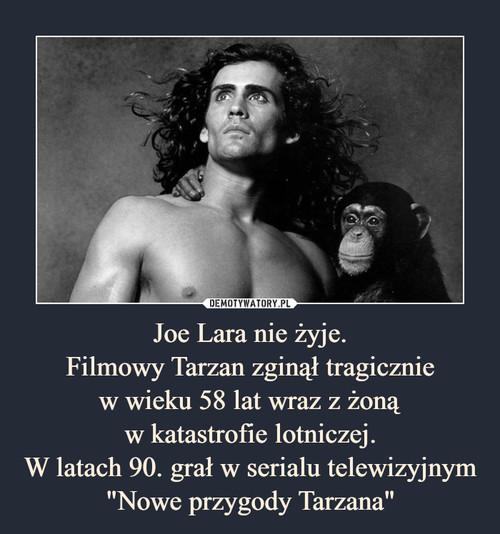 """Joe Lara nie żyje. Filmowy Tarzan zginął tragicznie w wieku 58 lat wraz z żoną w katastrofie lotniczej. W latach 90. grał w serialu telewizyjnym """"Nowe przygody Tarzana"""""""