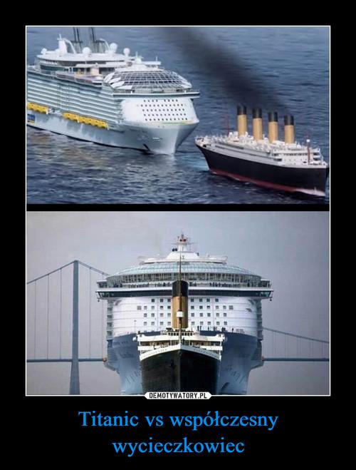 Titanic vs współczesny wycieczkowiec