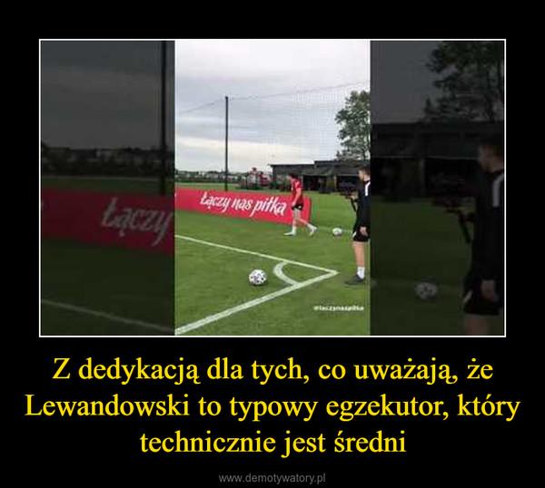 Z dedykacją dla tych, co uważają, że Lewandowski to typowy egzekutor, który technicznie jest średni –