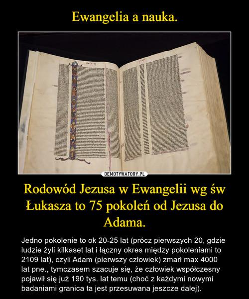 Ewangelia a nauka. Rodowód Jezusa w Ewangelii wg św Łukasza to 75 pokoleń od Jezusa do Adama.