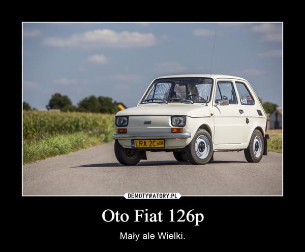 Oto Fiat 126p – Mały ale Wielki.