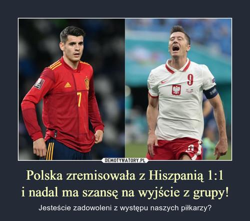 Polska zremisowała z Hiszpanią 1:1 i nadal ma szansę na wyjście z grupy!