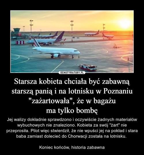 """Starsza kobieta chciała być zabawną starszą panią i na lotnisku w Poznaniu """"zażartowała"""", że w bagażu ma tylko bombę"""