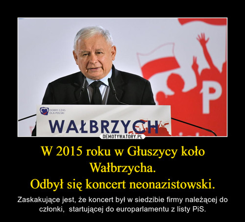 W 2015 roku w Głuszycy koło Wałbrzycha. Odbył się koncert neonazistowski.